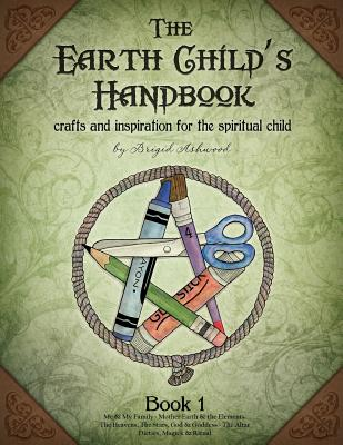 The Earth Child's Handbook - Book 1: Crafts and inspiration for the spiritual child. - Ashwood, Brigid