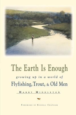 The Earth is Enough - Middleton, Harry, and Chatham, Russell (Foreword by)