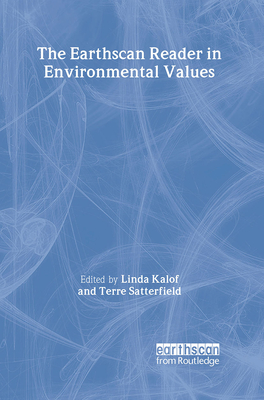 The Earthscan Reader in Environmental Values - Kalof, Linda (Editor), and Satterfield, Terre (Editor)