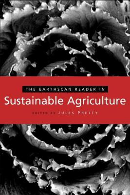 The Earthscan Reader in Sustainable Agriculture - Jules Pretty Obe