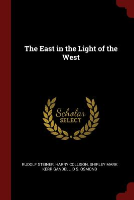 The East in the Light of the West - Steiner, Rudolf, Dr.