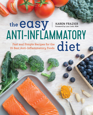 The Easy Anti Inflammatory Diet: Fast and Simple Recipes for the 15 Best Anti-Inflammatory Foods - Frazier, Karen