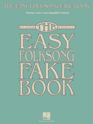 The Easy Folksong Fake Book: Over 120 Songs in the Key of C - Hal Leonard Publishing Corporation (Creator)