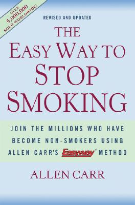 The Easy Way to Stop Smoking: Join the Millions Who Have Become Nonsmokers Using the Easyway Method - Carr, Allen