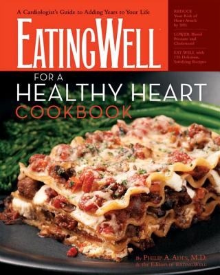 The Eatingwell for a Healthy Heart Cookbook: A Cardiologist's Guide to Adding Years to Your Life - Ades, Philip A, and The Editors of Eatingwell