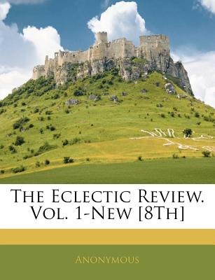 The Eclectic Review. Vol. 1-New [8th] - Anonymous