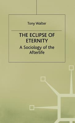 The Eclipse of Eternity: A Sociology of the Afterlife - Walter, T