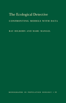 The Ecological Detective: Confronting Models with Data (Mpb-28) - Hilborn, Ray, Professor, and Mangel, Marc
