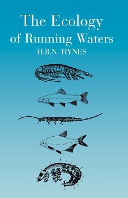 The Ecology of Running Waters - Hynes, H B