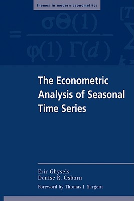 The Econometric Analysis of Seasonal Time Series - Ghysels, Eric (Editor), and Sargent, Thomas J, and Osborn, Denise R