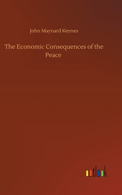 The Economic Consequences of the Peace - Keynes, John Maynard