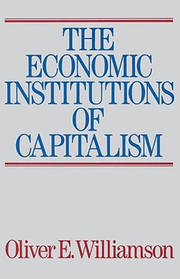 The Economic Intstitutions of Capitalism - Williamson, Oliver E