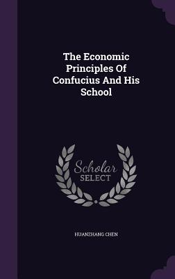 The Economic Principles of Confucius and His School - Chen, Huanzhang