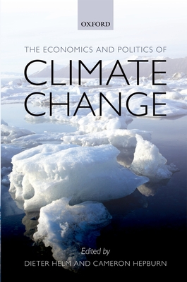 The Economics and Politics of Climate Change - Helm, Dieter (Editor), and Hepburn, Cameron (Editor)