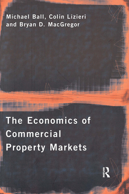 The Economics of Commercial Property Markets - Ball, Michael, and Lizieri, Colin, and MacGregor, Bryan D