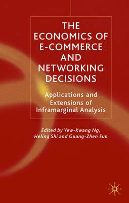 The Economics of E-Commerce and Networking Decisions: Applications and Extensions of Inframarginal Analysis - Ng, Y (Editor), and Shi, H (Editor), and Sun, G (Editor)