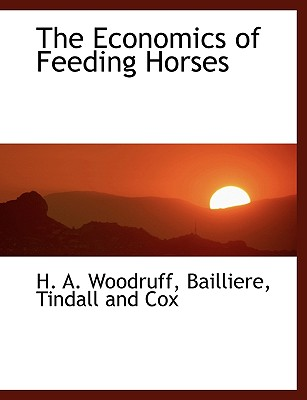 The Economics of Feeding Horses - Woodruff, H A, and Bailliere, Tindall And Cox (Creator)