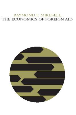 The Economics of Foreign Aid - Mikesell, Raymond F