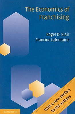 The Economics of Franchising - Blair, Roger D, and LaFontaine, Francine
