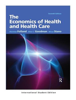 The Economics of Health and Health Care: International Student Edition - Folland, Sherman, and Goodman, Allen Charles, and Stano, Miron