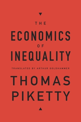 The Economics of Inequality - Piketty, Thomas, Professor, and Goldhammer, Arthur (Translated by)