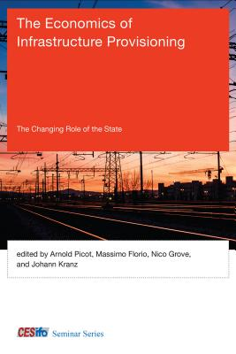 The Economics of Infrastructure Provisioning: The Changing Role of the State - Picot, Arnold (Editor)