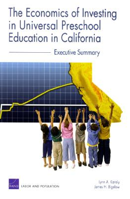 The Economics of Investing in Universal Preschool Education in California: Executive Summary - Karoly, Lynn A, and Bigelow, James H