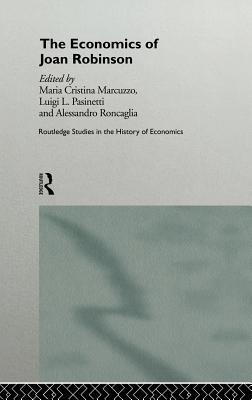 The Economics of Joan Robinson - Marcuzzo, Maria Cristina (Editor), and Pasinetti, Luigi (Editor), and Roncaglia, Alesandro (Editor)