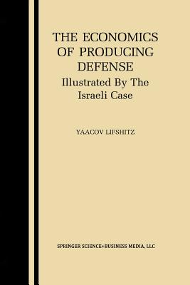 The Economics of Producing Defense: Illustrated by the Israeli Case - Lifshitz, Yaacov