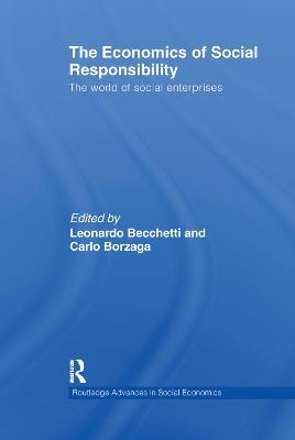 The Economics of Social Responsibility: The World of Social Enterprises - Borzaga, Carlo (Editor), and Becchetti, Leonardo (Editor)