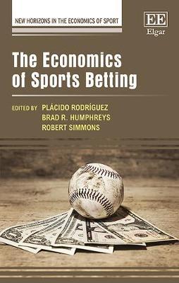 The Economics of Sports Betting - Rodríguez, Plácido (Editor), and Humphreys, Brad R (Editor), and Simmons, Robert (Editor)