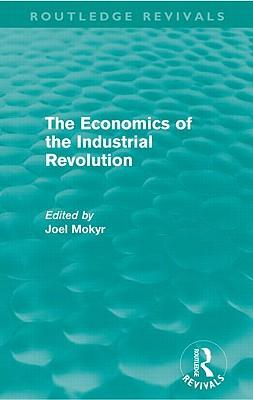 The Economics of the Industrial Revolution - Mokyr, Joel (Editor)