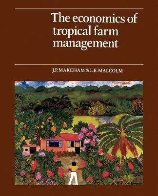 The Economics of Tropical Farm Management - Makeham, J P