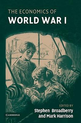 The Economics of World War I - Broadberry, Stephen (Editor), and Harrison, Mark (Editor)