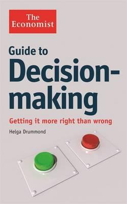 The Economist Guide to Decision-Making: Getting it more right than wrong - Drummond, Helga