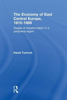 The Economy of East Central Europe, 1815-1989: Stages of Transformation in a Peripheral Region - Turnock, David