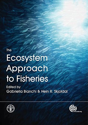 The Ecosystem Approach to Fisheries - Bianchi, Gabriella (Editor), and Skjoldal, Hein R (Editor)