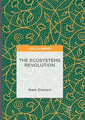 The Ecosystems Revolution - Everard, Mark, Dr.