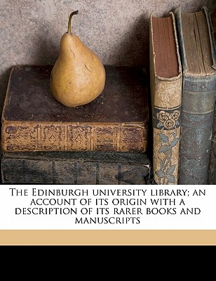 The Edinburgh University Library; An Account of Its Origin with a Description of Its Rarer Books and Manuscripts - Cuthbertson, David
