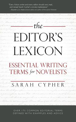 The Editor's Lexicon: Essential Writing Terms for Novelists - Cypher, Sarah