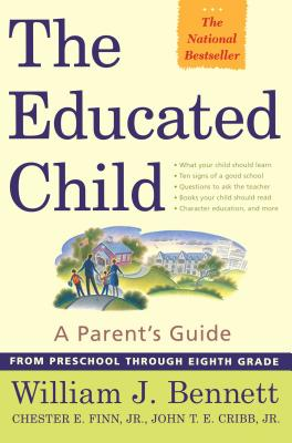 The Educated Child: A Parents Guide from Preschool Through Eighth Grade - Bennett, William J, Dr., and Finn Jr, Chester E, and Cribb Jr, John T E