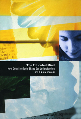 The Educated Mind: How Cognitive Tools Shape Our Understanding - Egan, Kieran, Professor