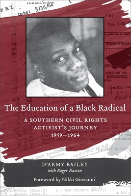 The Education of a Black Radical: A Southern Civil Rights Activist's Journey, 1959-1964 - Bailey, and Giovanni, Nikki (Foreword by)