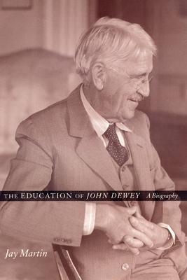 The Education of John Dewey: A Biography - Martin, Jay, Professor