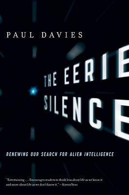 The Eerie Silence: Renewing Our Search for Alien Intelligence - Davies, Paul