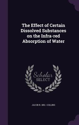 The Effect of Certain Dissolved Substances on the Infra-Red Absorption of Water - Collins, Jacob R 1891-