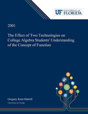 The Effect of Two Technologies on College Algebra Students' Understanding of the Concept of Function - Harrell, Gregory