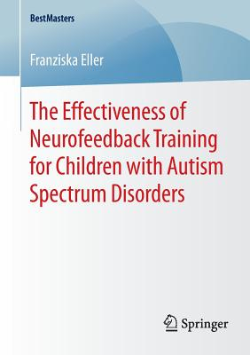The Effectiveness of Neurofeedback Training for Children with Autism Spectrum Disorders - Eller, Franziska