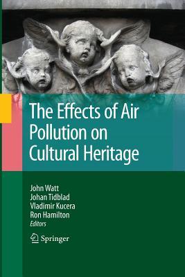 The Effects of Air Pollution on Cultural Heritage - Watt, John (Editor), and Tidblad, Johan (Editor), and Kucera, Vladimir (Editor)