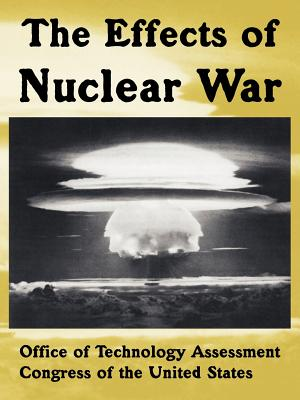 The Effects of Nuclear War - Office of Technology Assessment, Of Technology Assessment, and Congress of the United States, Of The United States